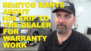 Re: ETCG Rants About His Trip To the Dealer for Warranty Work -ETCG1