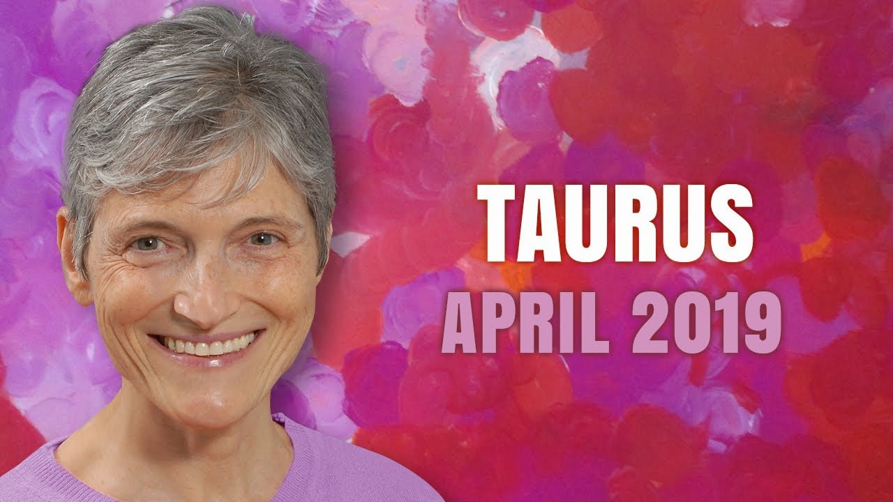 Taurus April 2019 Horoscope Forecast - Magical Month Ahead!
