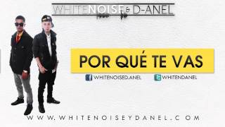 White Noise & D-Anel - Por Que Te Vas (Official Song)