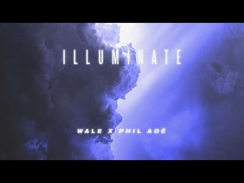 Wale - Illuminate ft. Phil Adè