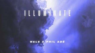 Wale - Illuminate ft. Phil Adè