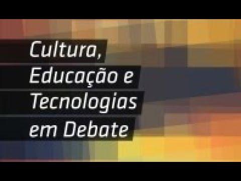 [Cultura, Educação e Tecnologias em Debate] Cultura digital: onde estamos e para onde vamos?