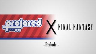 ProJared x Final Fantasy | Prelude