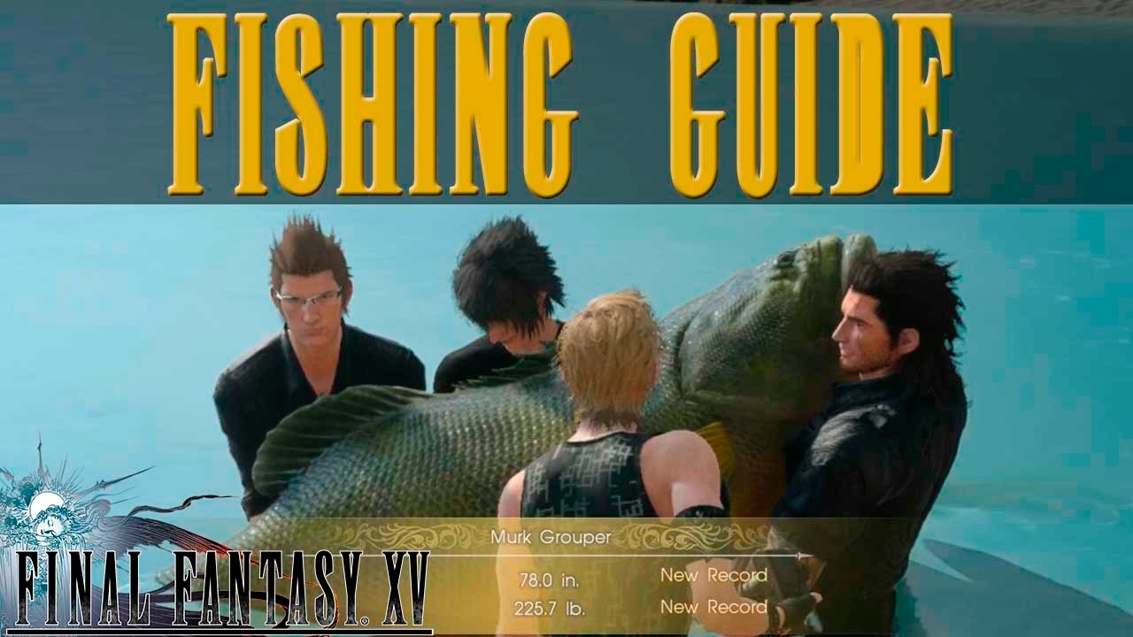 ffxv fishing guide how to fish like a pro youtube