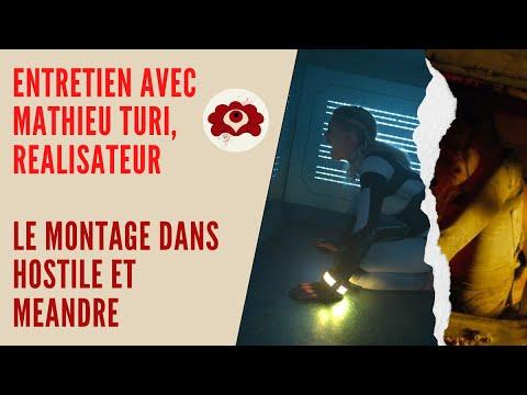 Entretien avec Mathieu Turi, réalisateur/ Le montage d'Hostile et Méandre