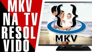Incompatibilidade de Filmes MKV em TV LCD nunca mais