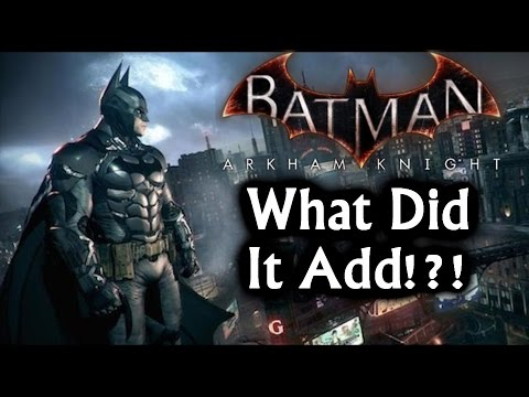Batman Arkham Knight: What Did It Add!?!