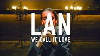 LAN - We Call It Love