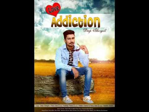 Latest Punjabi Song   Love Love Addiction    Deep Shergill Ft Paivy Deol    2015