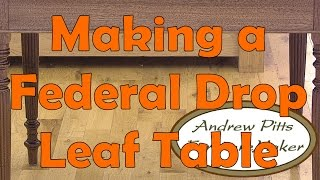 Making a Federal Style Drop Leaf Table: Andrew Pitts FurnitureMaker