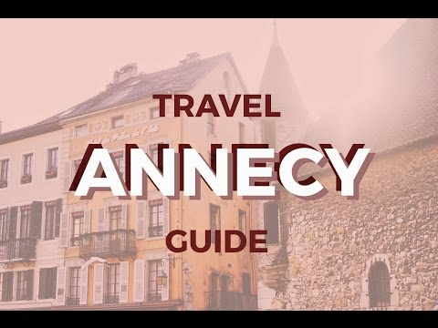 ANNECY TRAVEL GUIDE | Explore France