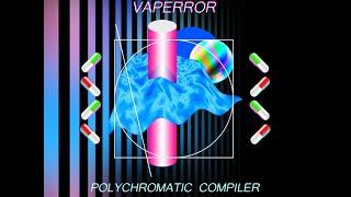 VAPERROR - POLYCHROMATIC COMPILER [Full Album](HD)