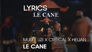 MUTİ - LE CANE feat. UZİ x CRİTİCAL x HEİJAN Lyrics (Sözleri)