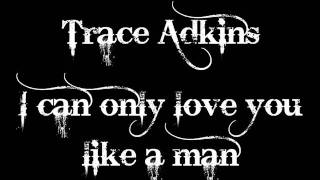Trace Adkins - I can only love you like a man