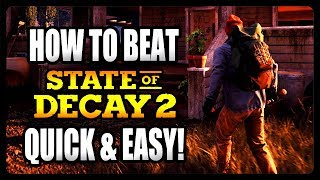 HOW TO BEAT STATE OF DECAY 2 QUICK AND EASY! STATE OF DECAY 2 GUIDE