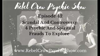 Scandal and Controversy: Four Psychic and Spiritual Frauds to Explore And More!  - Episode 42 -