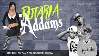 Putaria Addams - MC Bruno da Bomba & MC Kau (Prod. DJ Frog)