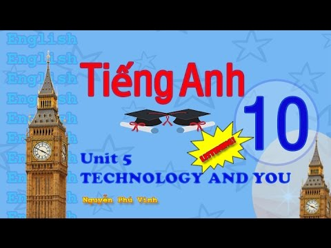 TIẾNG ANH LỚP 10 – UNIT 5 : TECHNOLOGY AN YOU (LISTENING) | ENGLISH 10