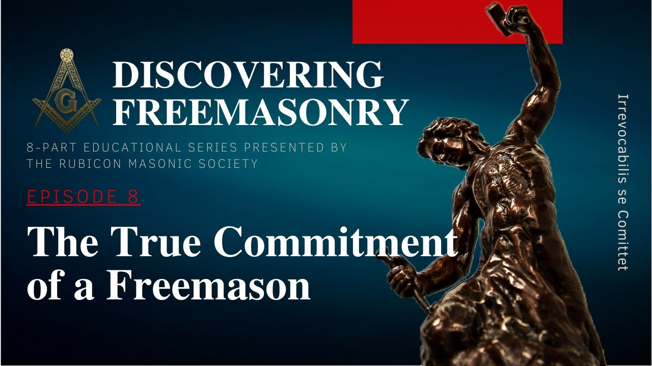 Download Episode 8: The True Commitment of a Freemason. Education by Rubicon Masonic Society.