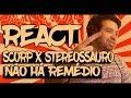 😱 REACT #32 - SCORP X STEREOSSAURO - NÃO HÁ REMÉDIO
