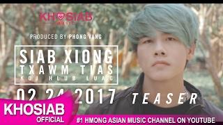 Siab Xiong - Txawm Tias [Koj Hlub Luag] (Official M/V Teaser) [KHOSIAB MUSIC 2017]