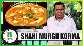 How To Make Shahi Murgh Korma   By Chef Ajay Chopra