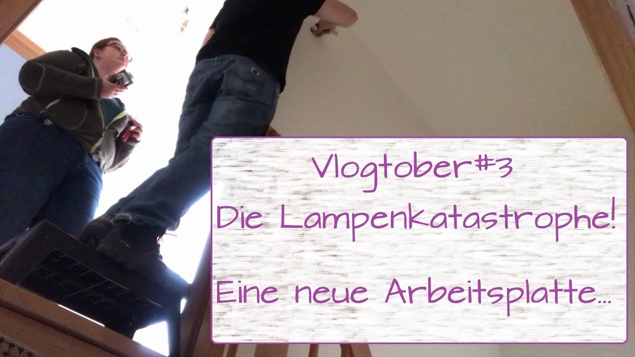 Vlogtober3 Arbeitsplatten Kaufen Das Desaster Lampen Aufhängen Frauwiesel