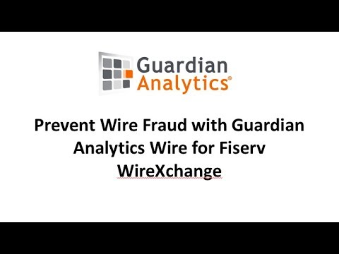 Prevent Wire Fraud with Guardian Analytics Wire for Fiserv WireXchange