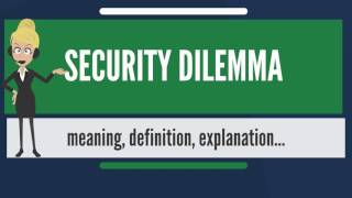 What is SECURITY DILEMMA? What does SECURITY DILEMMA mean? SECURITY DILEMMA meaning & explanation