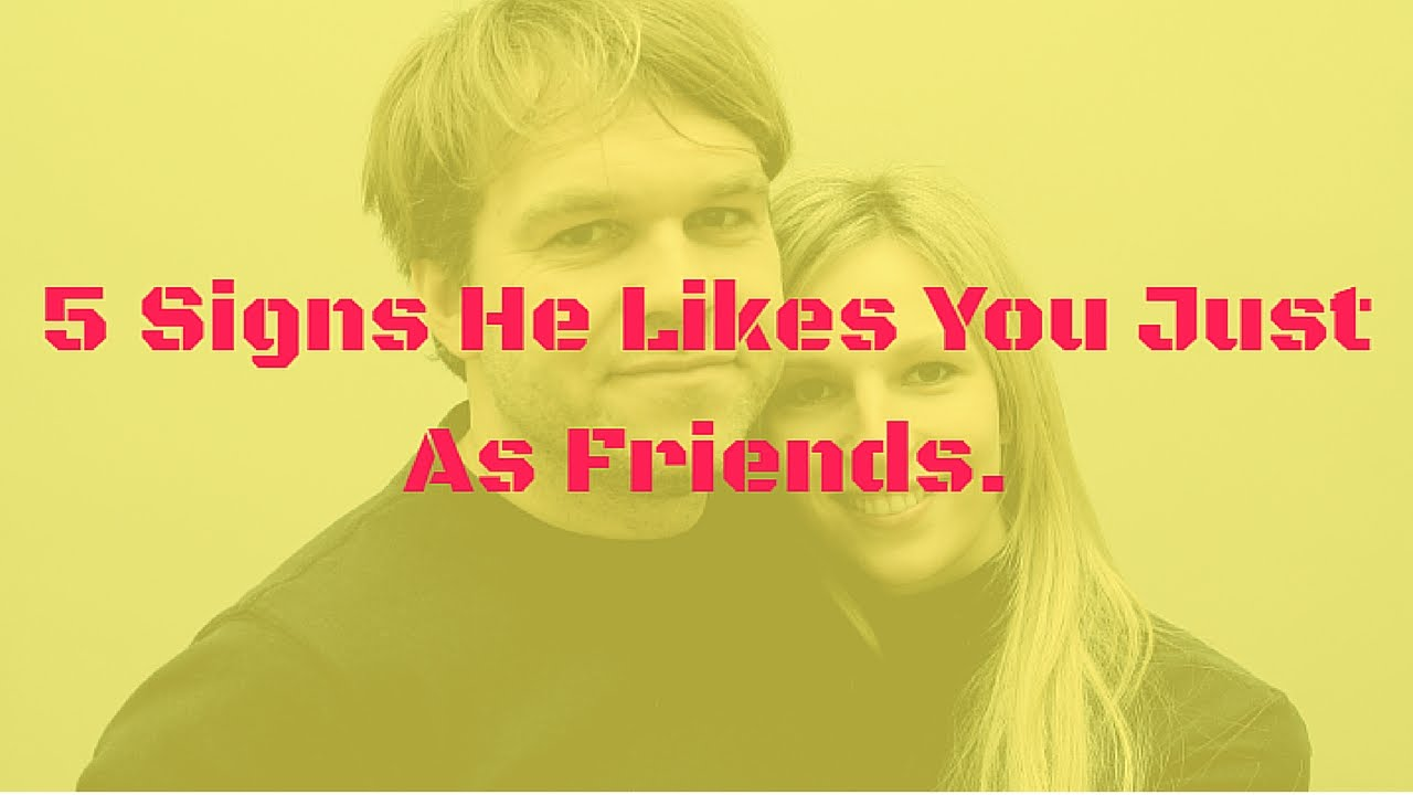 Signs a guy likes you as a friend