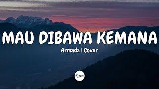 Armada – Mau Di Bawa Kemana (Lirik)   Cover