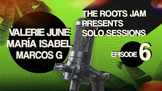 The Roots Jam Presents Solo Sessions – Episode 6: Valerie June, María Isabel & Marcos G