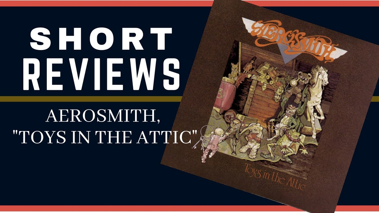 Short Reviews Aerosmith Toys In The Attic Youtube