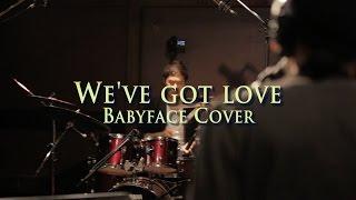 We've got love / Babyface (Cover)
