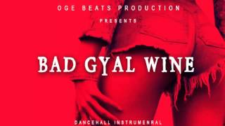 Bad Gyal Wine  - Dancehall Riddim Instrumental Beat | July 2015