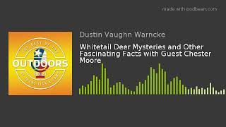 Whitetail Deer Mysteries and Other Fascinating Facts with Guest Chester Moore