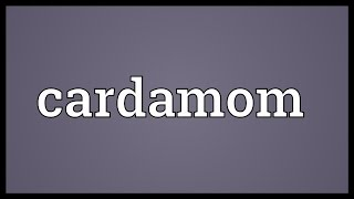 Cardamom Meaning