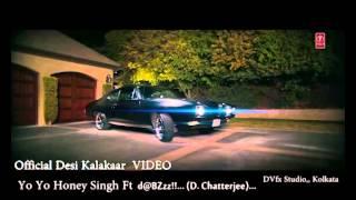 Desi Kalakaar VIDEO Song _ Yo Yo Honey Singh Ft. d@BzZz!!!..(D. Chatterjee) :)
