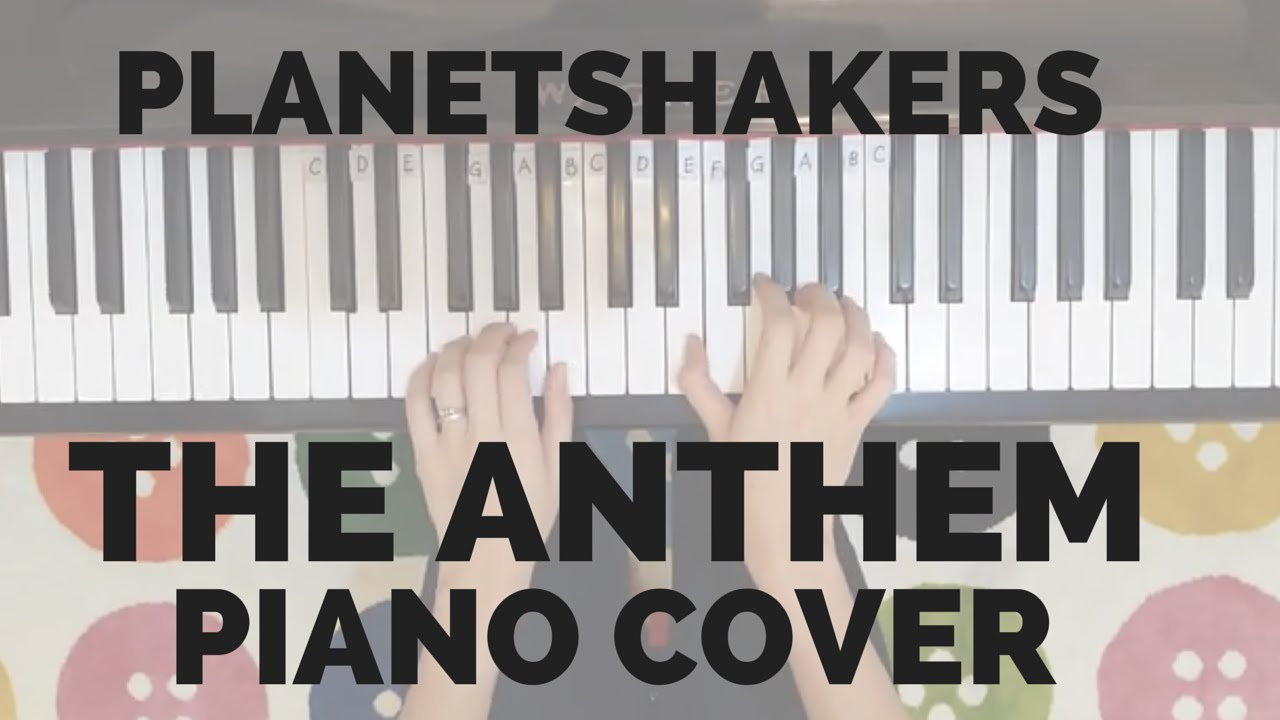 Piano cover the anthem planetshakers youtube piano cover the anthem planetshakers hexwebz Images