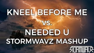Needed U to Kneel Before Me [StormwavZ Mashup #161]