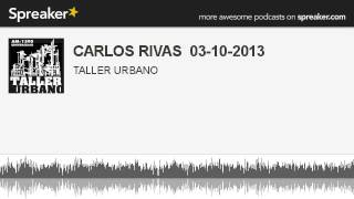 CARLOS RIVAS  03-10-2013 (part 2 of 3, made with Spreaker)