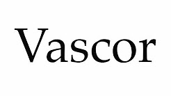 How to Pronounce Vascor