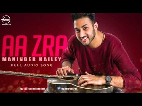 Aa Zara Full Audio Song  Maninder Kailey  Punjabi Song Collection  Speed Records