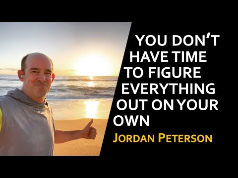 """You Don't have Time to Figure Everything Out on your Own"" Jordan Peterson"
