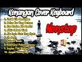 NONSTOP KENANGAN COVER KEYBOARD PILIHAN (NOSTALGIA)