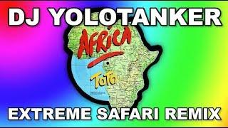 Toto - Africa (DJ YOLOTANKER EXTREME SAFARI REMIX) [OFFICIAL V…