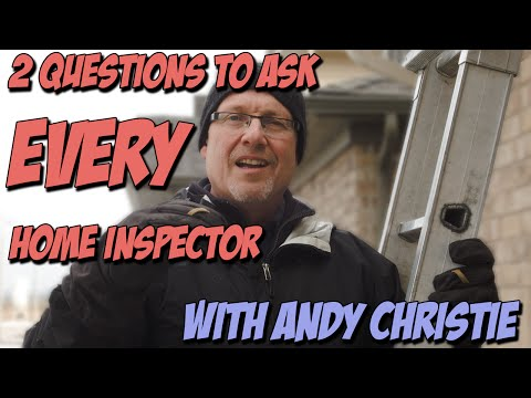 2 Questions to ask EVERY Home Inspector
