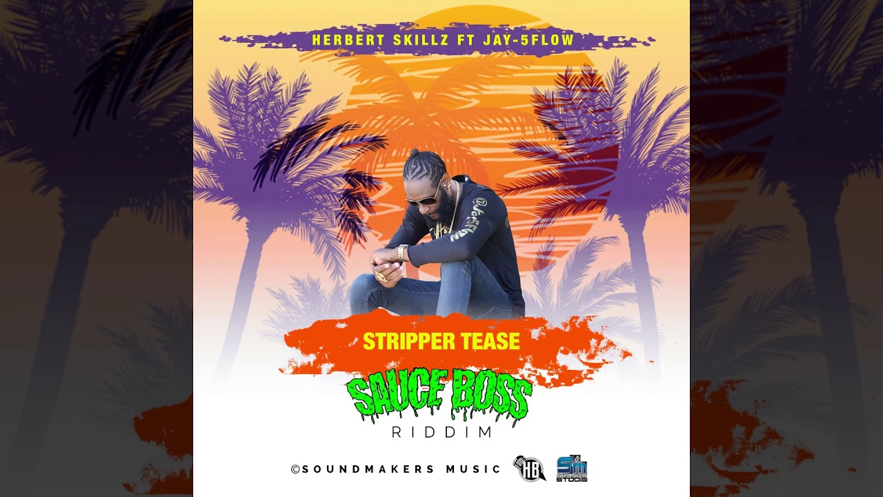 Herbert Skillz Ft Jay -5Flow - Stripper Tease (Official Audio Sauce Boss Riddim )