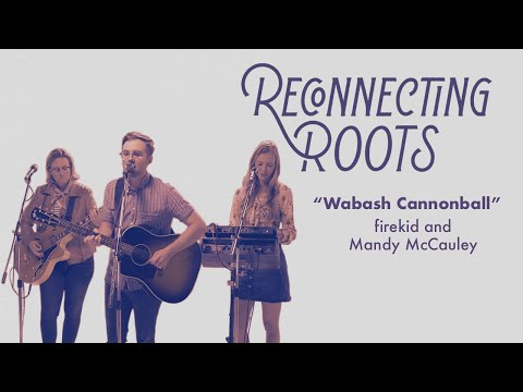 Firekid And Mandy McCauley - Wabash Cannonball   Reconnecting Roots