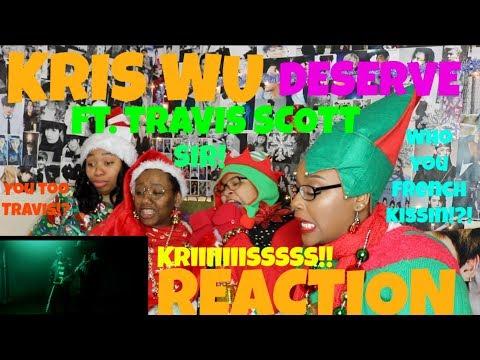 KRIS WU DESERVE FT TRAVIS SCOTT MV REACTION [WHO YOU FRENCH KISSIN FAM?!]